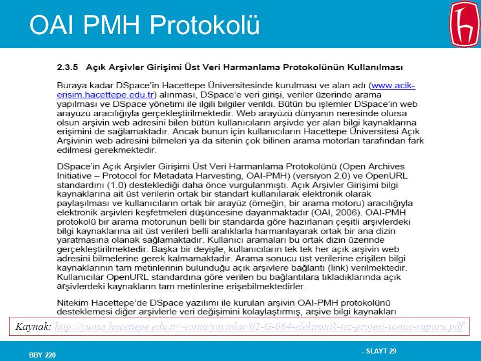 - SLAYT 29 BBY 220 OAI PMH Protokolü Kaynak: http://yunus.hacettepe.edu.tr/~tonta/yayinlar/02-G-064-elektronik-tez-projesi-sonuc-raporu.pdfhttp://yunu
