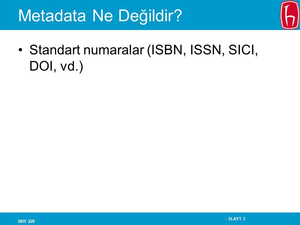 - SLAYT 3 BBY 220 Metadata Ne Değildir? Standart numaralar (ISBN, ISSN, SICI, DOI, vd.)