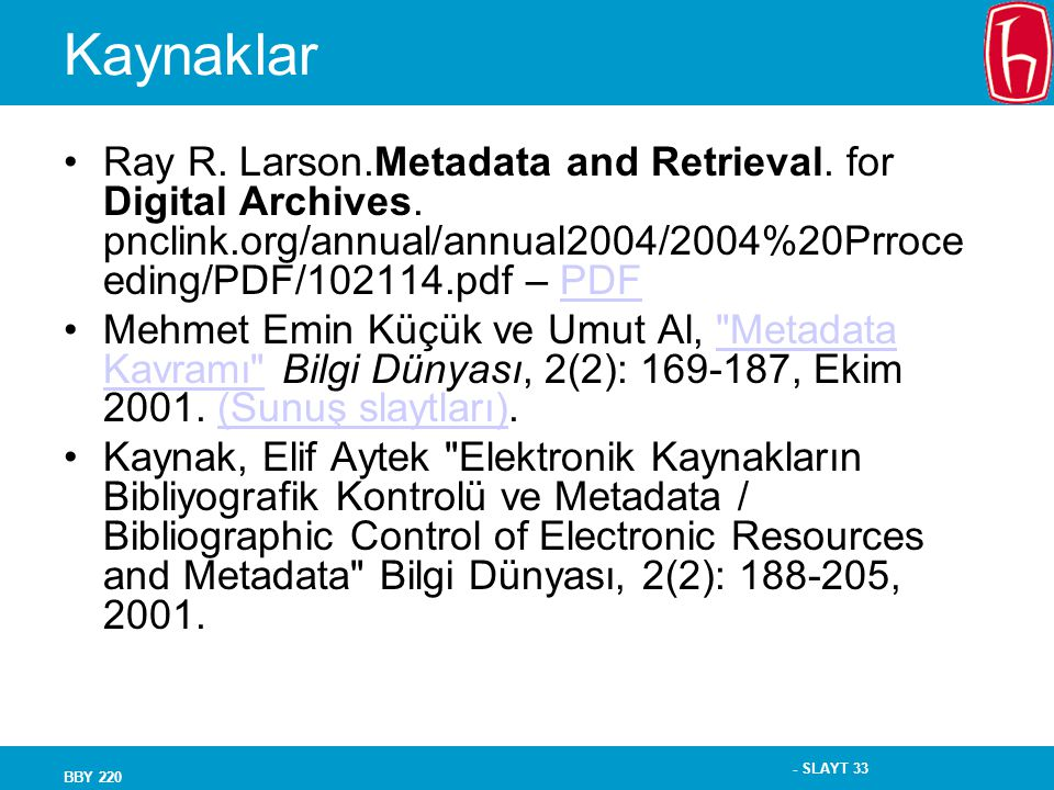 - SLAYT 33 BBY 220 Kaynaklar Ray R. Larson.Metadata and Retrieval. for Digital Archives. pnclink.org/annual/annual2004/2004%20Prroce eding/PDF/102114.
