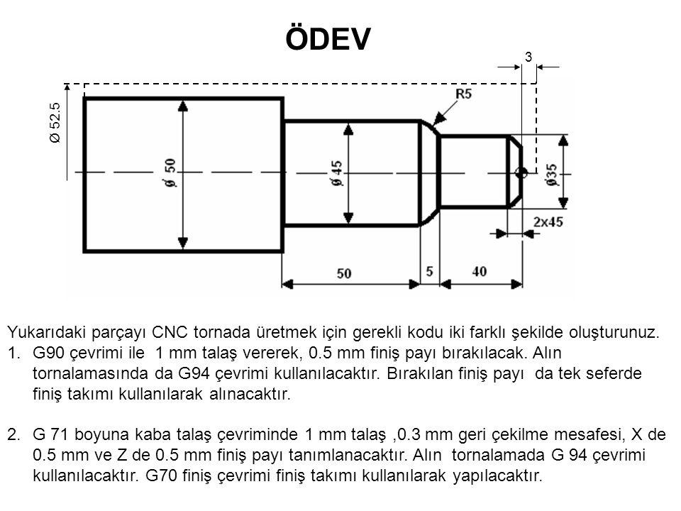 3 Ø 52.5 Yukarıdaki parçayı CNC tornada üretmek için gerekli kodu iki farklı şekilde oluşturunuz. 1.G90 çevrimi ile 1 mm talaş vererek, 0.5 mm finiş p