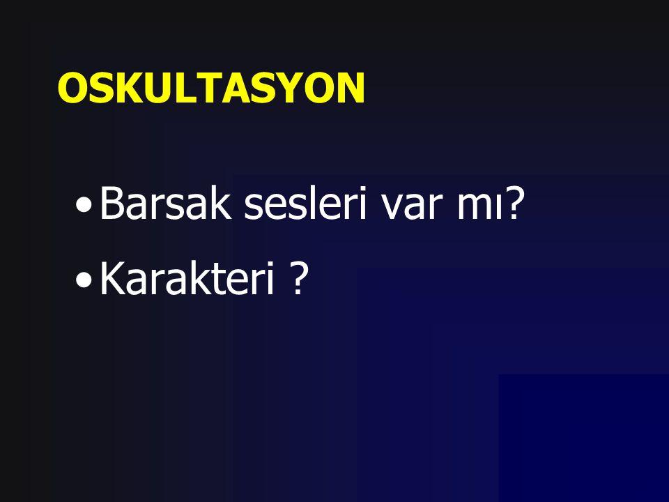 OSKULTASYON Barsak sesleri var mı? Karakteri ?