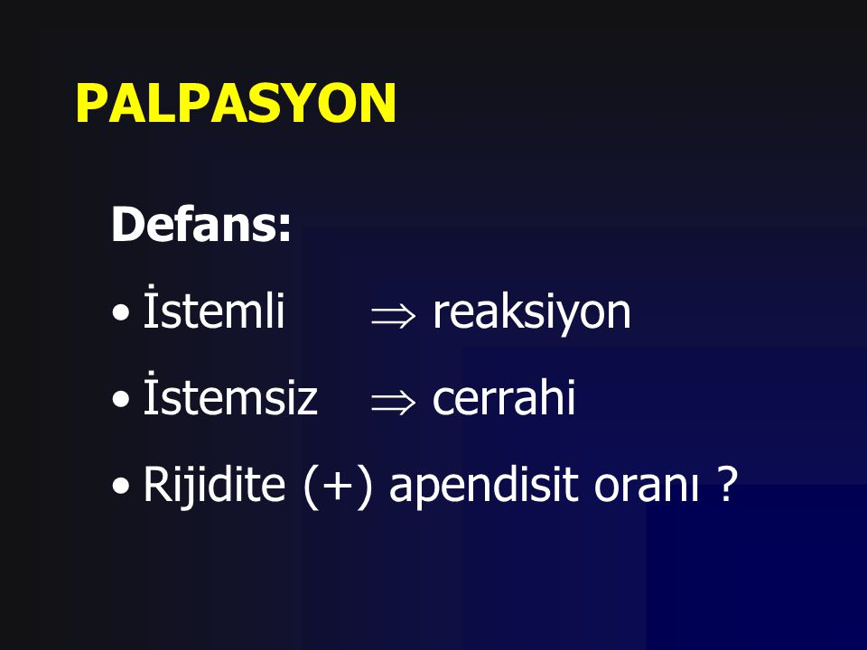 PALPASYON Defans: İstemli  reaksiyon İstemsiz  cerrahi Rijidite (+) apendisit oranı ?