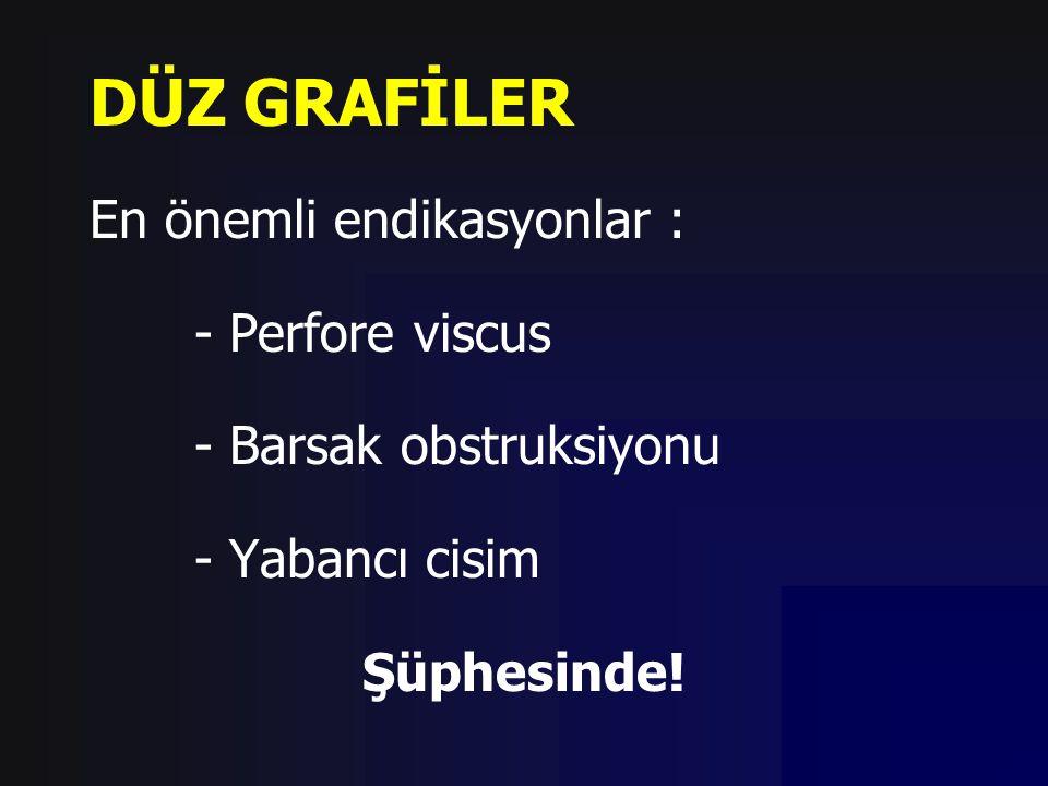 DÜZ GRAFİLER En önemli endikasyonlar : - Perfore viscus - Barsak obstruksiyonu - Yabancı cisim Şüphesinde!