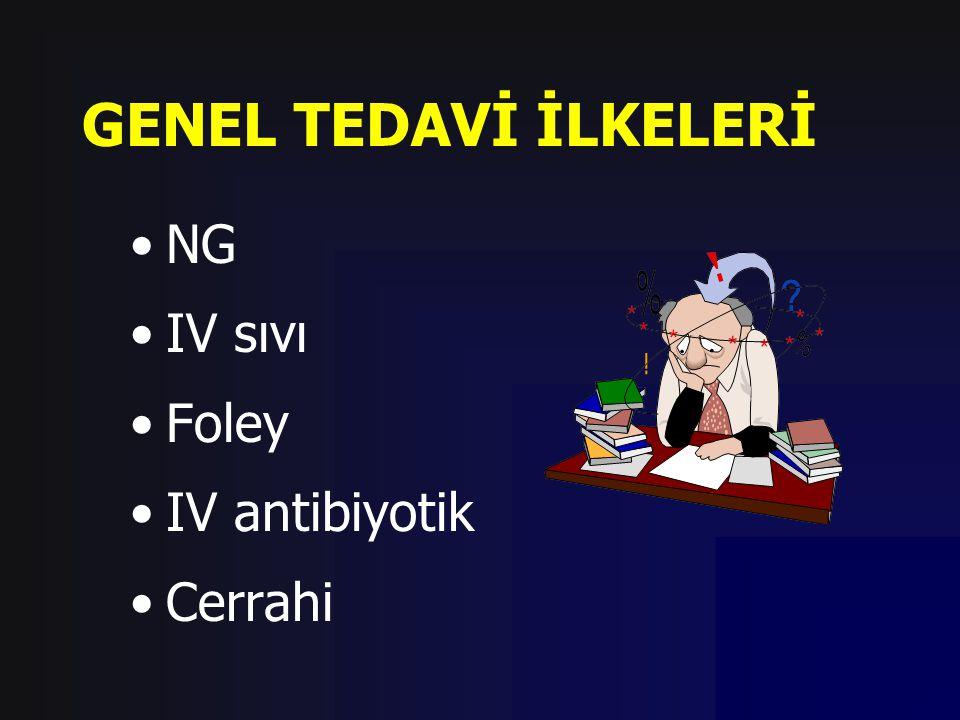 GENEL TEDAVİ İLKELERİ NG IV sıvı Foley IV antibiyotik Cerrahi