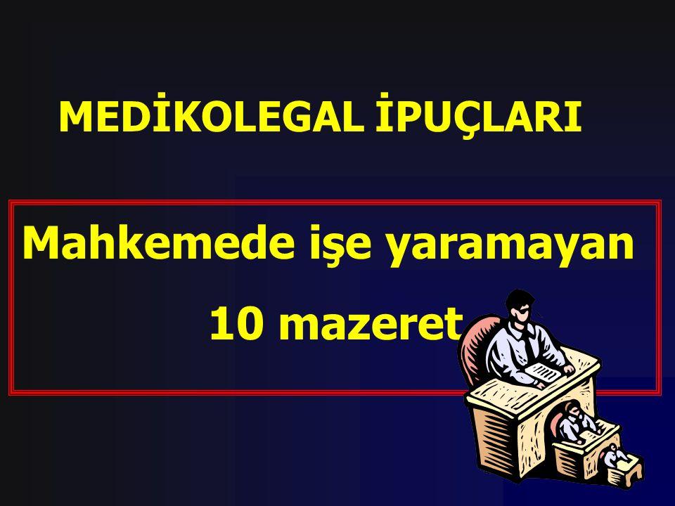 MEDİKOLEGAL İPUÇLARI Mahkemede işe yaramayan 10 mazeret