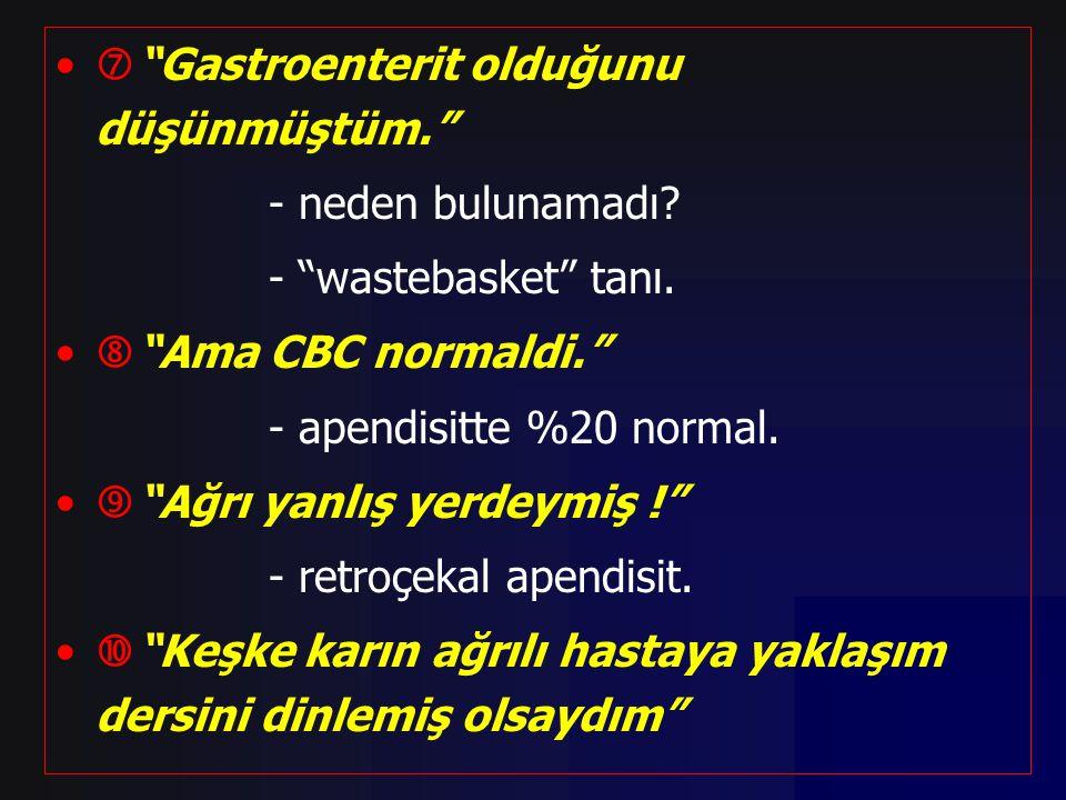 """ """"Gastroenterit olduğunu düşünmüştüm."""" - neden bulunamadı? - """"wastebasket"""" tanı.  """"Ama CBC normaldi."""" - apendisitte %20 normal.  """"Ağrı yanlış yerde"""