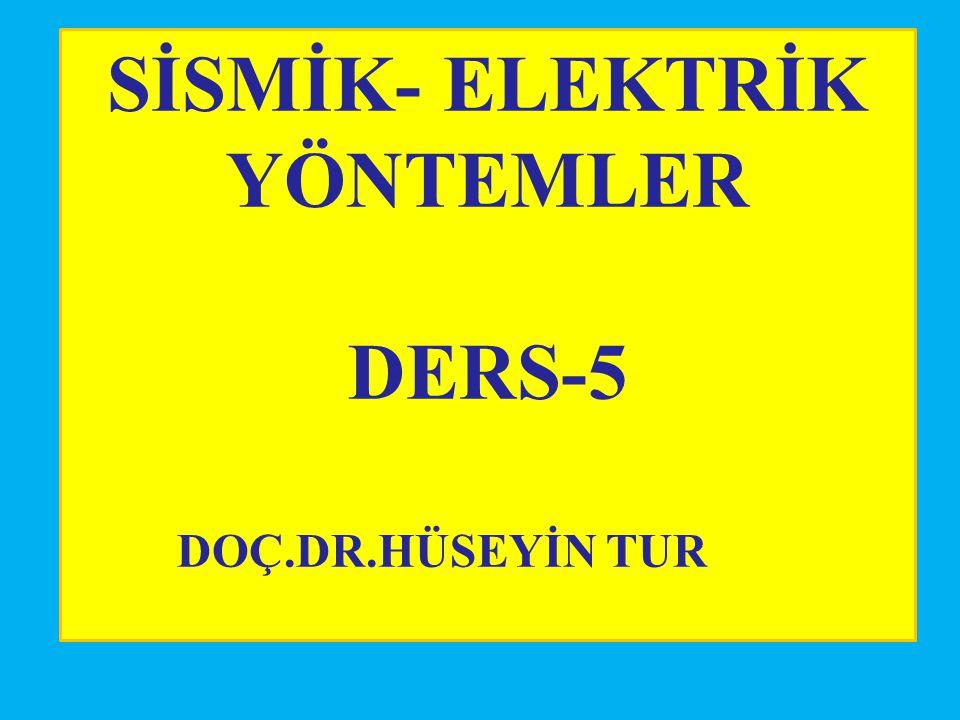 SİSMİK- ELEKTRİK YÖNTEMLER DERS-5 DOÇ.DR.HÜSEYİN TUR