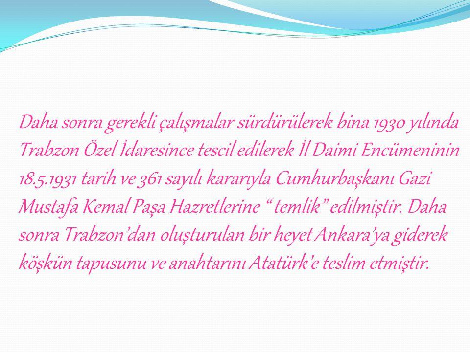 15 Eylül günü So ğ uksu semtine yaptı ğ ı gezintide Kö ş kü görmü ş ve çok be ğ enmi ş tir. 27–29 Kasım 1930 tarihlerinde Trabzon'u ikinci kez onurlan