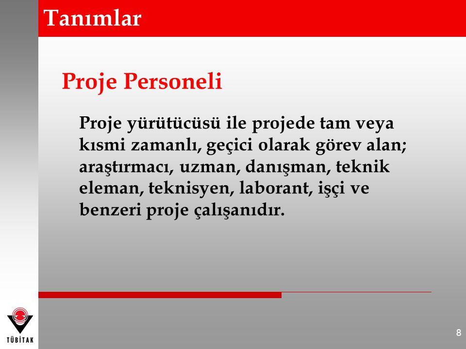 Proje Personeli Proje yürütücüsü ile projede tam veya kısmi zamanlı, geçici olarak görev alan; araştırmacı, uzman, danışman, teknik eleman, teknisyen, laborant, işçi ve benzeri proje çalışanıdır.