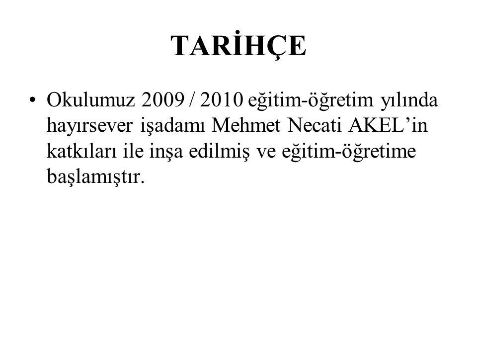 TARİHÇE Okulumuz 2009 / 2010 eğitim-öğretim yılında hayırsever işadamı Mehmet Necati AKEL'in katkıları ile inşa edilmiş ve eğitim-öğretime başlamıştır