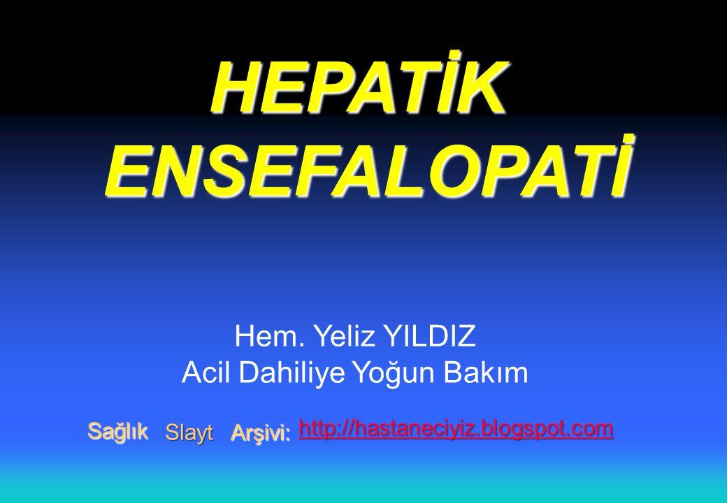HEPATİKENSEFALOPATİ Hem. Yeliz YILDIZ Acil Dahiliye Yoğun Bakım Sağlık Slayt Arşivi: http://hastaneciyiz.blogspot.com