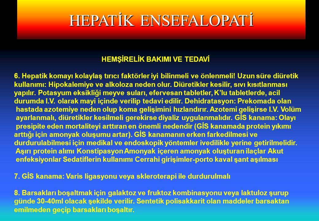 HEPATİK ENSEFALOPATİ HEMŞİRELİK BAKIMI VE TEDAVİ 6.