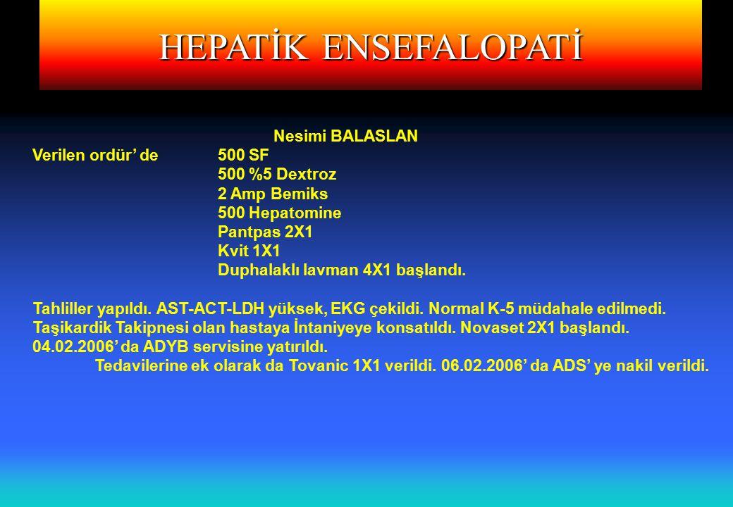 HEPATİK ENSEFALOPATİ Nesimi BALASLAN Verilen ordür' de500 SF 500 %5 Dextroz 2 Amp Bemiks 500 Hepatomine Pantpas 2X1 Kvit 1X1 Duphalaklı lavman 4X1 baş