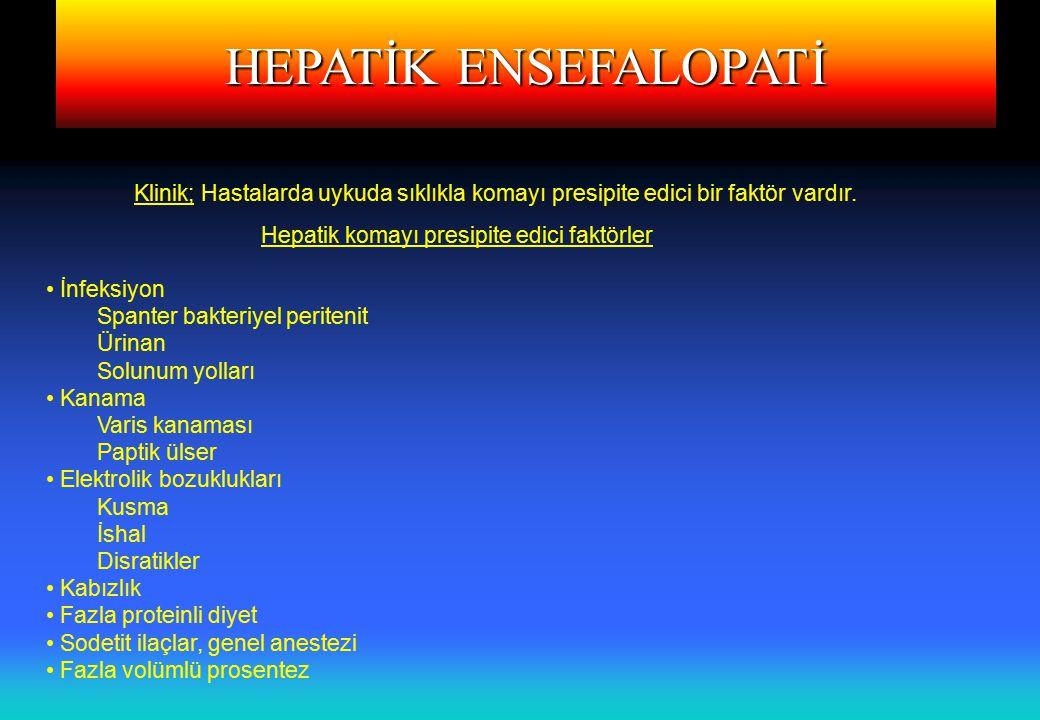 HEPATİK ENSEFALOPATİ Klinik; Hastalarda uykuda sıklıkla komayı presipite edici bir faktör vardır. Hepatik komayı presipite edici faktörler İnfeksiyon