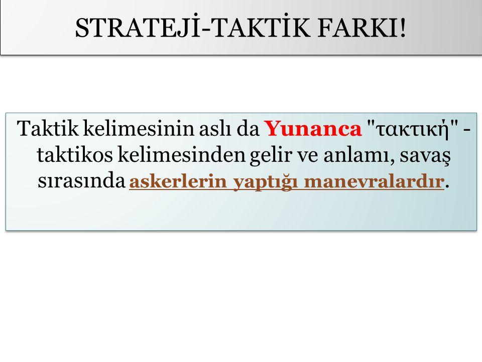 STRATEJİ-TAKTİK FARKI! Taktik kelimesinin aslı da Yunanca