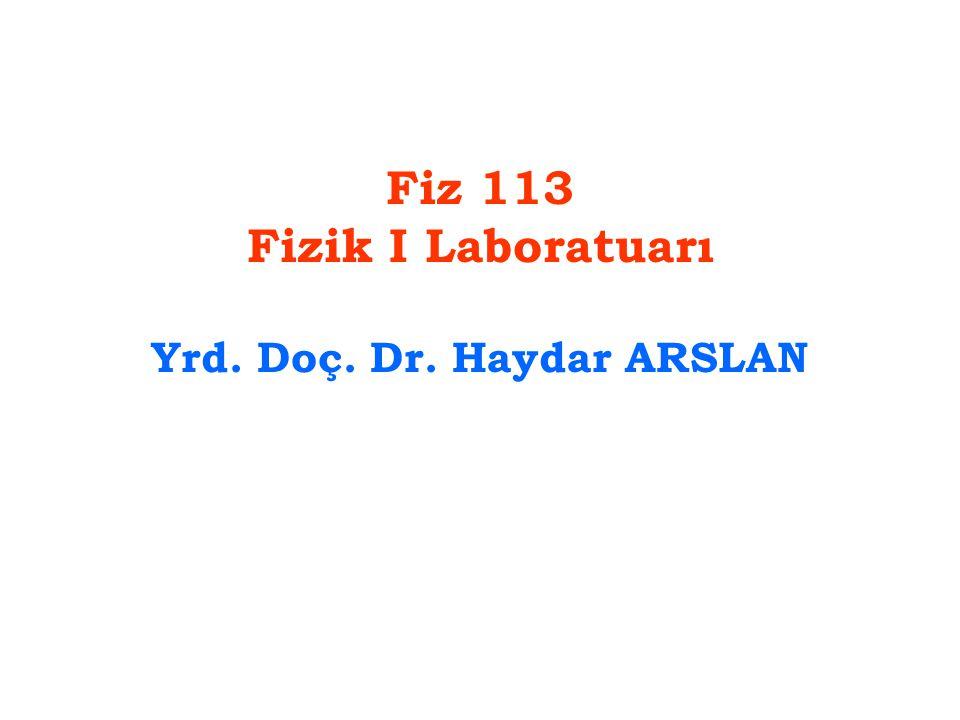 Fiz 113 Fizik I Laboratuarı Yrd. Doç. Dr. Haydar ARSLAN