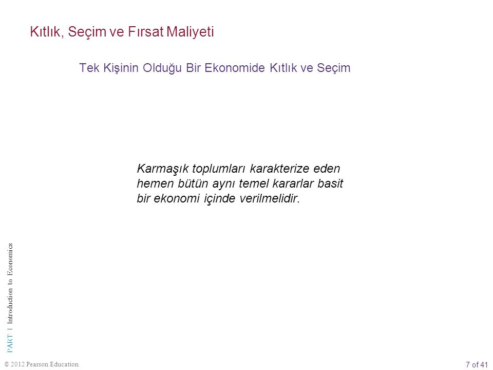 38 of 41 PART I Introduction to Economics © 2012 Pearson Education Bu bölüm ekonomik problemi detaylı olarak ortaya koydu.