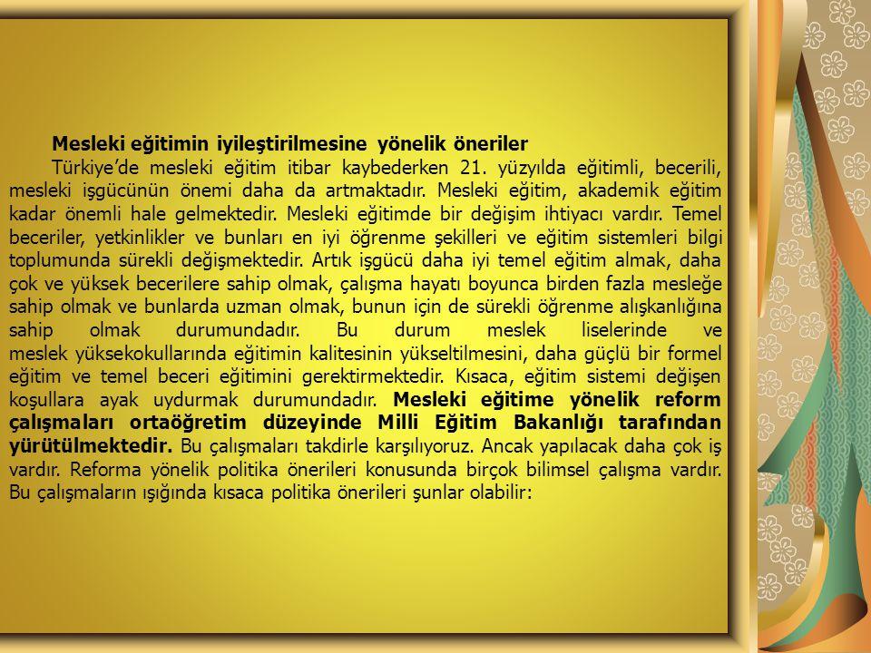 Mesleki eğitimin iyileştirilmesine yönelik öneriler Türkiye'de mesleki eğitim itibar kaybederken 21. yüzyılda eğitimli, becerili, mesleki işgücünün ön