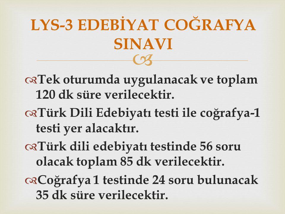   Tek oturumda uygulanacak ve toplam 120 dk süre verilecektir.  Türk Dili Edebiyatı testi ile coğrafya-1 testi yer alacaktır.  Türk dili edebiyatı