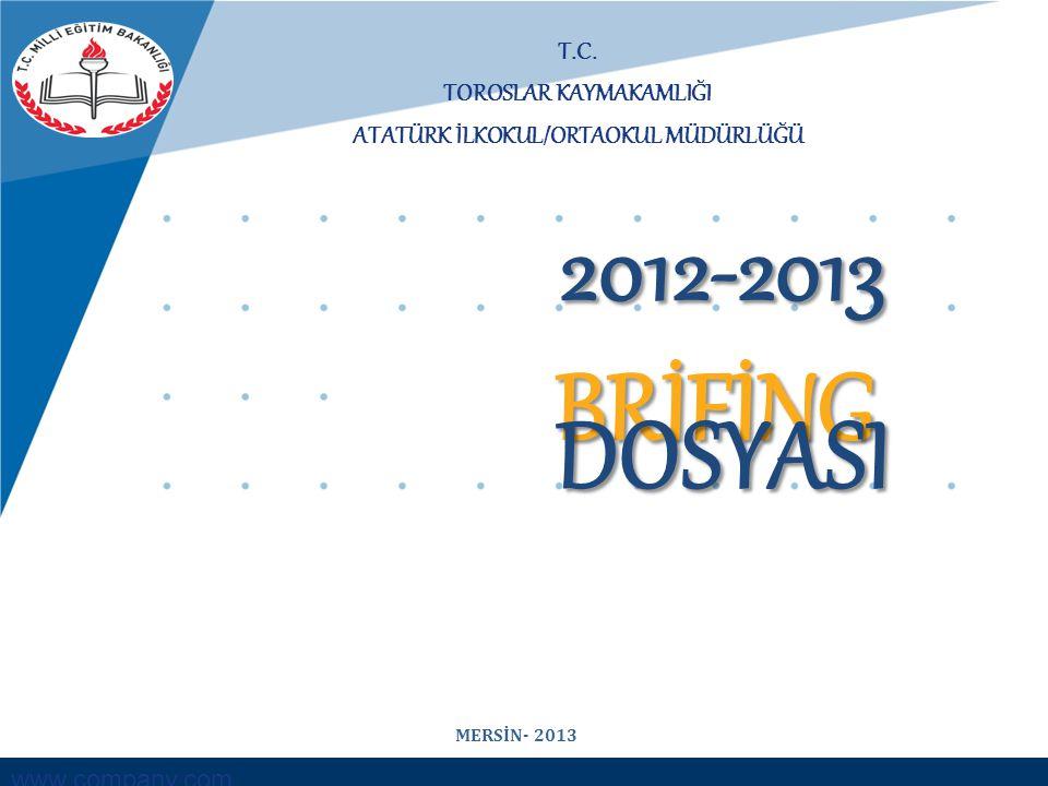 www.company.com T.C. TOROSLAR KAYMAKAMLIĞI ATATÜRK İLKOKUL/ORTAOKUL MÜDÜRLÜĞÜ BRİFİNG DOSYASI 2012-2013 MERSİN- 2013