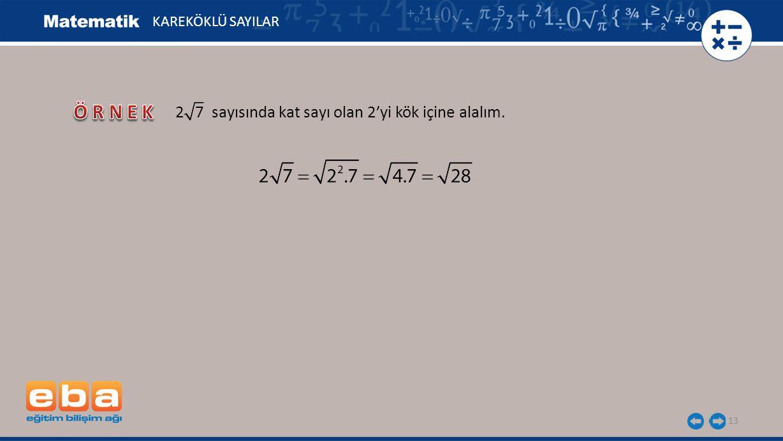 13 KAREKÖKLÜ SAYILAR 2 7 sayısında kat sayı olan 2'yi kök içine alalım.