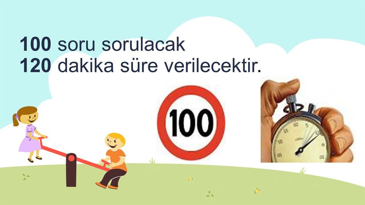 100 soru sorulacak 120 dakika süre verilecektir.