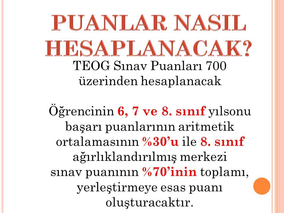 TEOG Sınav Puanları 700 üzerinden hesaplanacak Öğrencinin 6, 7 ve 8.