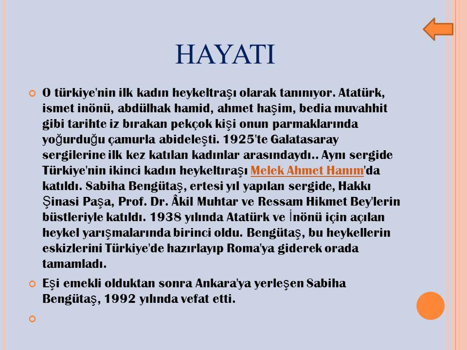 HAYATI O türkiye nin ilk kadın heykeltra ş ı olarak tanınıyor.