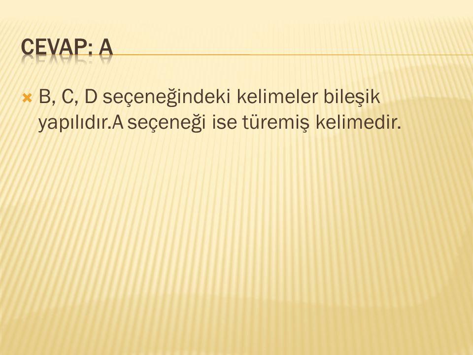 B, C, D seçeneğindeki kelimeler bileşik yapılıdır.A seçeneği ise türemiş kelimedir.