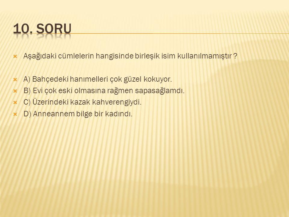  Aşağıdaki cümlelerin hangisinde birleşik isim kullanılmamıştır .