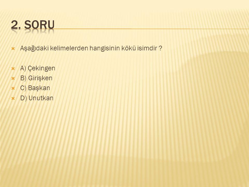  Aşağıdaki kelimelerden hangisinin kökü isimdir .