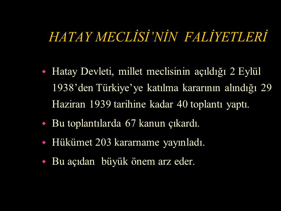 FRANSA İLE HATAY ANTLAŞMASI'NIN İMZALANMASI w 23 Haziran 1939'da Fransa ile Türkiye arasında Hatay mıntıkasının Türkiye'ye iadesine dair Hatay Antlaşması imzalandı.