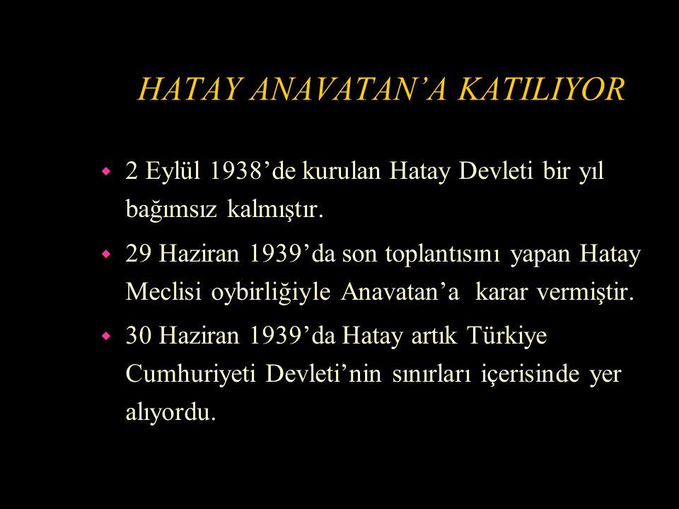 HATAY MECLİSİ'NİN FALİYETLERİ w Hatay Devleti, millet meclisinin açıldığı 2 Eylül 1938'den Türkiye'ye katılma kararının alındığı 29 Haziran 1939 tarihine kadar 40 toplantı yaptı.