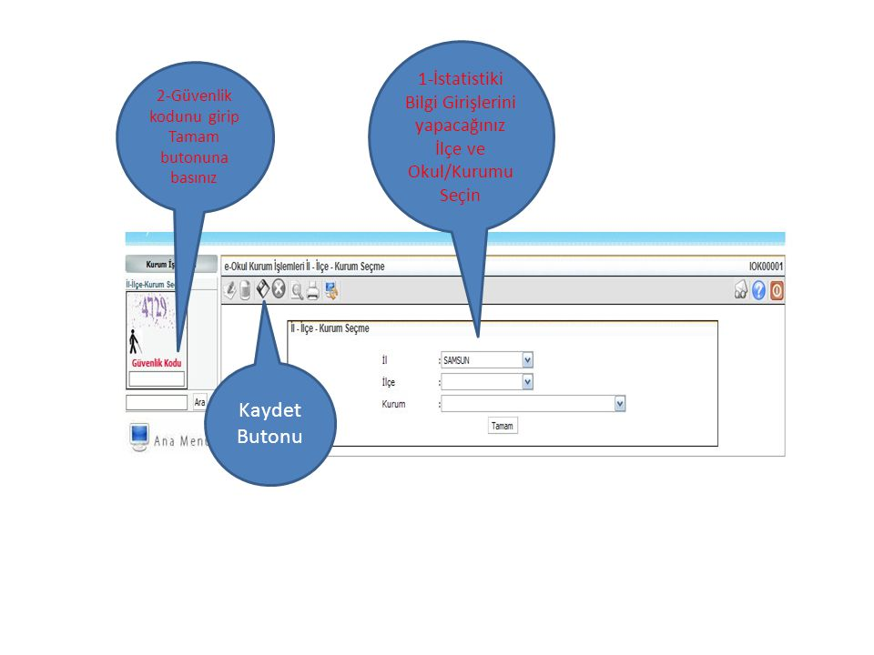1-İstatistiki Bilgi Girişlerini yapacağınız İlçe ve Okul/Kurumu Seçin 2-Güvenlik kodunu girip Tamam butonuna basınız Kaydet Butonu