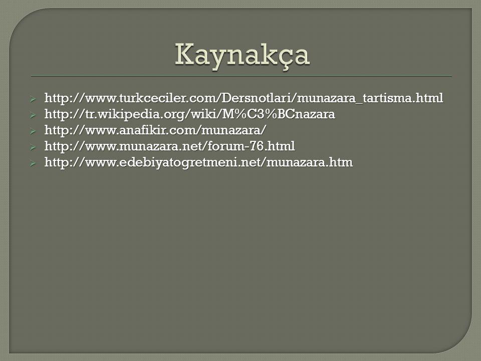  http://www.turkceciler.com/Dersnotlari/munazara_tartisma.html  http://tr.wikipedia.org/wiki/M%C3%BCnazara  http://www.anafikir.com/munazara/  htt
