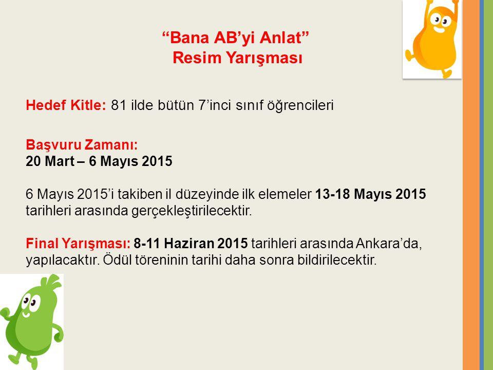 Bana AB'yi Anlat Resim Yarışması Hedef Kitle: 81 ilde bütün 7'inci sınıf öğrencileri Başvuru Zamanı: 20 Mart – 6 Mayıs 2015 6 Mayıs 2015'i takiben il düzeyinde ilk elemeler 13-18 Mayıs 2015 tarihleri arasında gerçekleştirilecektir.