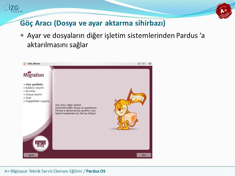A+ Bilgisayar Teknik Servis Elemanı Eğitimi / Pardus OS Göç Aracı (Dosya ve ayar aktarma sihirbazı) Ayar ve dosyaların diğer işletim sistemlerinden Pardus 'a aktarılmasını sağlar