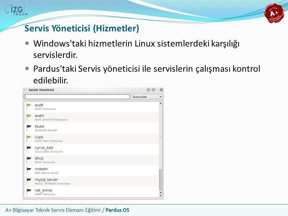 A+ Bilgisayar Teknik Servis Elemanı Eğitimi / Pardus OS Servis Yöneticisi (Hizmetler) Windows taki hizmetlerin Linux sistemlerdeki karşılığı servislerdir.