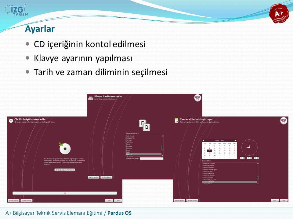 A+ Bilgisayar Teknik Servis Elemanı Eğitimi / Pardus OS Ayarlar CD içeriğinin kontol edilmesi Klavye ayarının yapılması Tarih ve zaman diliminin seçilmesi