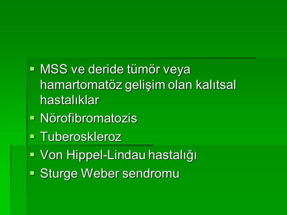  MSS ve deride tümör veya hamartomatöz gelişim olan kalıtsal hastalıklar  Nörofibromatozis  Tuberoskleroz  Von Hippel-Lindau hastalığı  Sturge We