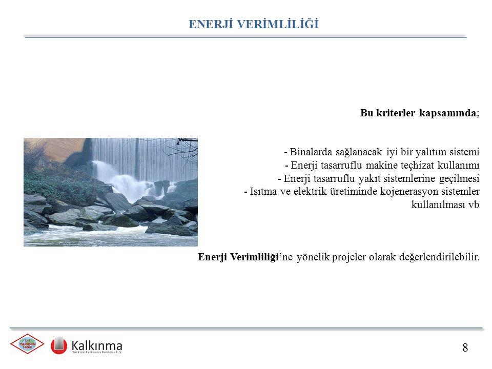 8 ENERJİ VERİMLİLİĞİ Bu kriterler kapsamında; - Binalarda sağlanacak iyi bir yalıtım sistemi - Enerji tasarruflu makine teçhizat kullanımı - Enerji tasarruflu yakıt sistemlerine geçilmesi - Isıtma ve elektrik üretiminde kojenerasyon sistemler kullanılması vb Enerji Verimliliği'ne yönelik projeler olarak değerlendirilebilir.