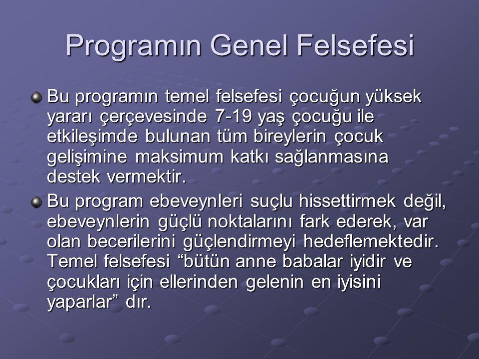 Programın Genel Felsefesi Bu programın temel felsefesi çocuğun yüksek yararı çerçevesinde 7-19 yaş çocuğu ile etkileşimde bulunan tüm bireylerin çocuk