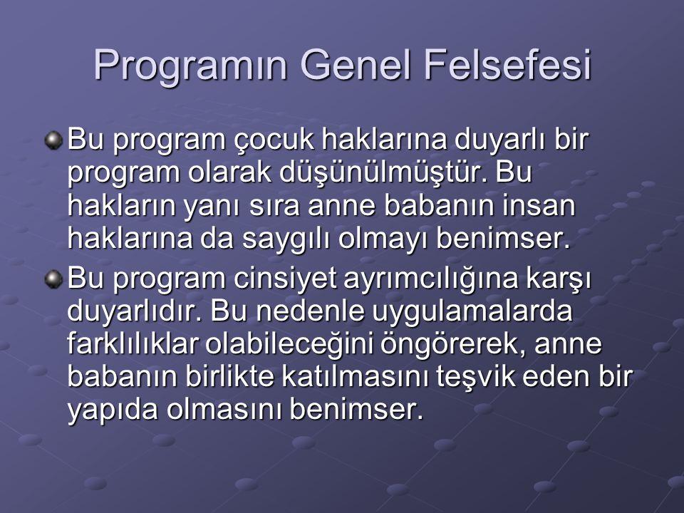 Programın Genel Felsefesi Bu program çocuk haklarına duyarlı bir program olarak düşünülmüştür. Bu hakların yanı sıra anne babanın insan haklarına da s