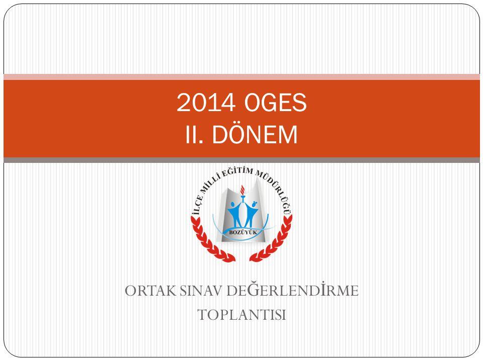 ORTAK SINAV DE Ğ ERLEND İ RME TOPLANTISI 2014 OGES II. DÖNEM