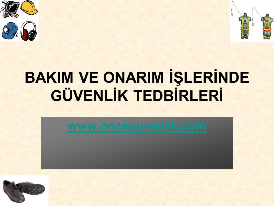 BAKIM VE ONARIM İŞLERİNDE GÜVENLİK TEDBİRLERİ www.onceguvenlik.com