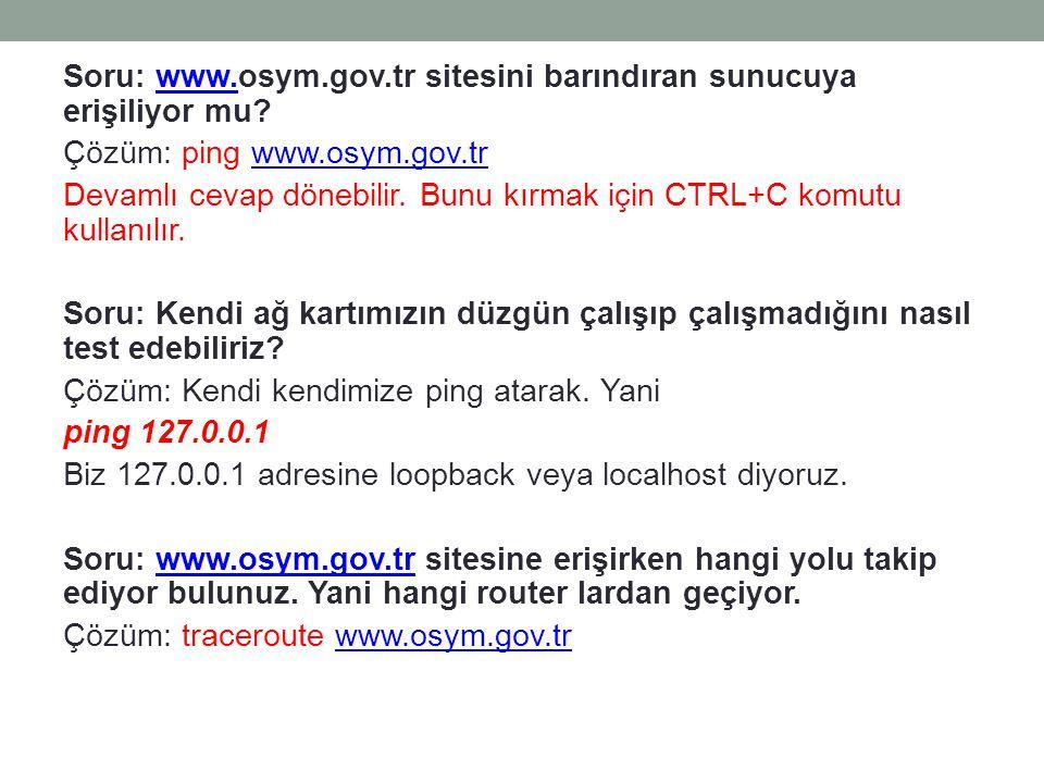 Soru: www.osym.gov.tr sitesini barındıran sunucuya erişiliyor mu?www. Çözüm: ping www.osym.gov.trwww.osym.gov.tr Devamlı cevap dönebilir. Bunu kırmak