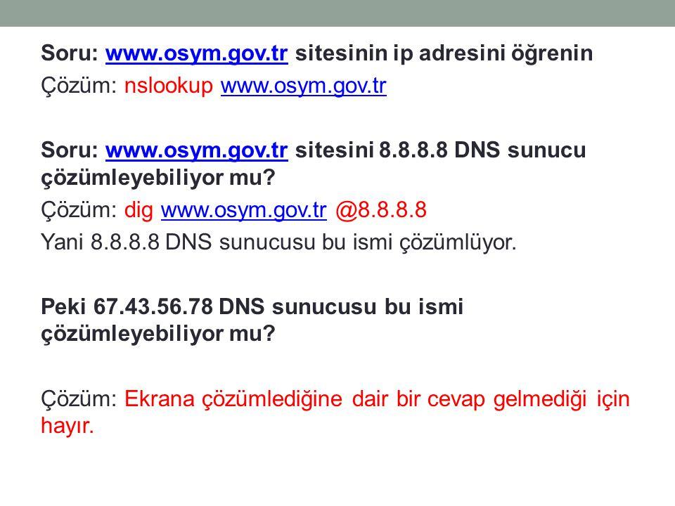 Soru: www.osym.gov.tr sitesinin ip adresini öğreninwww.osym.gov.tr Çözüm: nslookup www.osym.gov.trwww.osym.gov.tr Soru: www.osym.gov.tr sitesini 8.8.8