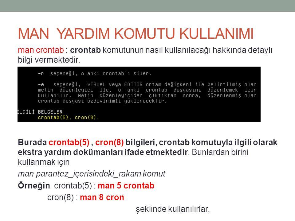 MAN YARDIM KOMUTU KULLANIMI man crontab : crontab komutunun nasıl kullanılacağı hakkında detaylı bilgi vermektedir. Burada crontab(5), cron(8) bilgile