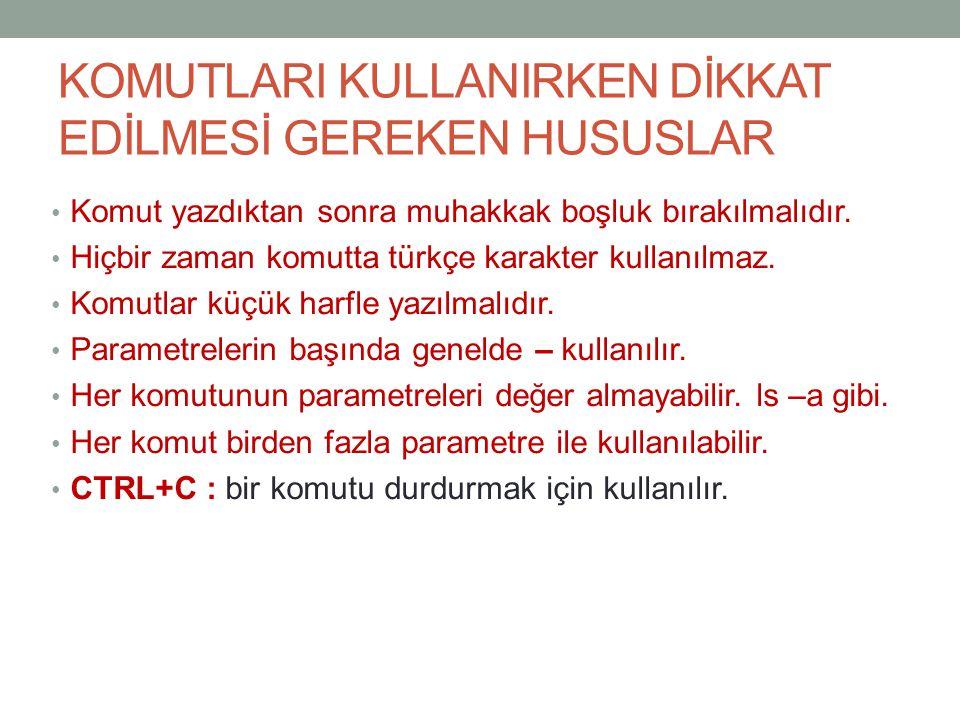 KOMUTLARI KULLANIRKEN DİKKAT EDİLMESİ GEREKEN HUSUSLAR Komut yazdıktan sonra muhakkak boşluk bırakılmalıdır. Hiçbir zaman komutta türkçe karakter kull