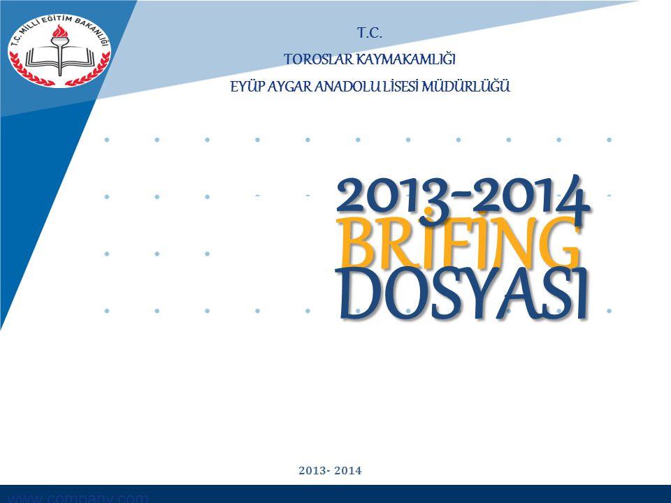www.company.com T.C. TOROSLAR KAYMAKAMLIĞI EYÜP AYGAR ANADOLU LİSESİ MÜDÜRLÜĞÜ BRİFİNG DOSYASI 2013-2014 2013- 2014